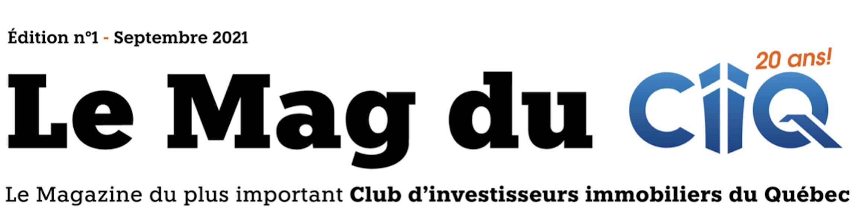 Le Magazine du CIIQ- Club d'investisseurs immobiliers du Quebec